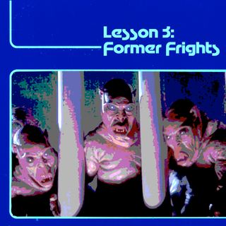 Lesson 3: Former Frights