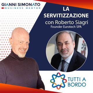 """#65 La """"servitizzazione"""" con Roberto Siagri e Gianni Simonato"""