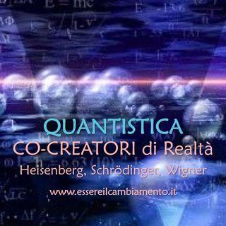 24° puntata - Fisica Quantistica - CO-CREATORI DI REALTÀ - Heisenberg, Schrödinger, Wigner