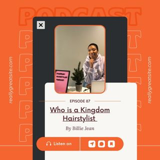 Episode 87- Who is a Kingdom Hairstylist?