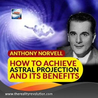 Anthony Norvell How To Achieve Astral Projection And Its Benefits