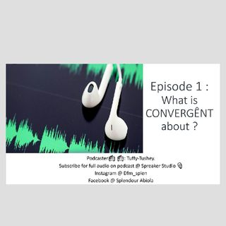 Episode 1 What is CONVERGÊNT about?