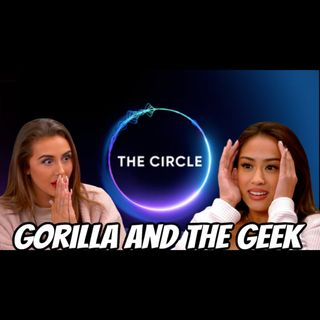 The Circle Season 2 Discussion - Gorilla and The Geek Episode 43