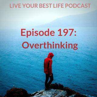 Ep 197 - Overthinking