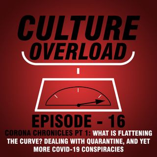 EP 16 - WHAT IS FLATTENING THE CURVE? DEALING WITH QUARANTINE, AND YET MORE COVID-19 CONSPIRACIES (CORONA CHRONICLES PT 1)