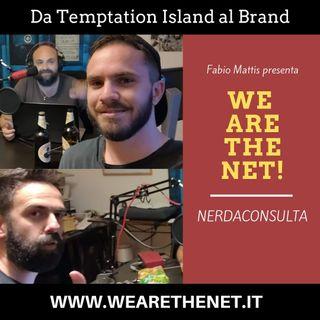 [Nerdaconsulta] Da Temptation Island al Brand