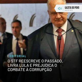 Editorial: O STF reescreve o passado, livra Lula e prejudica o combate à corrupção