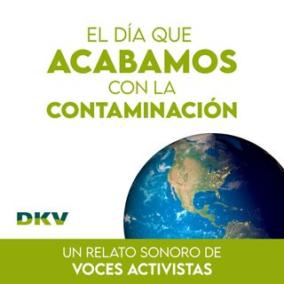#7 - El Día que Acabamos con la Contaminación