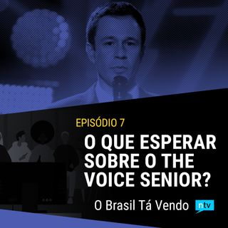 #8 - O que esperar do The Voice Brasil Senior?