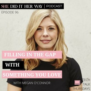 SDH096: Filling in the Gap With Something You Love with Megan O'Connor
