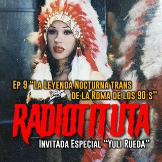 """Ep 9 """"La Leyenda nocturna trans de la Roma de los 90`s"""" Invitada Yuli Rueda"""