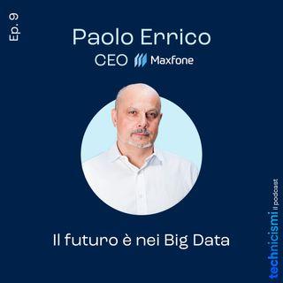 Il futuro è nei Big Data - Paolo Errico, CEO Maxfone