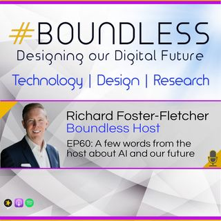 EP60: Richard Foster-Fletcher, Podcast Host: A few words from the host about AI and our future