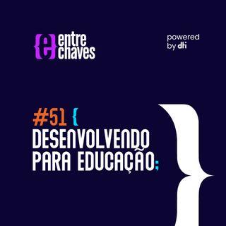Entre Chaves #51 - Desenvolvendo para educação