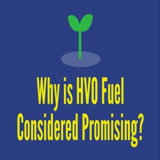 Why is HVO Fuel Considered Promising?