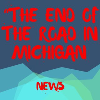 The End of the Road in Michigan News - Updated Weekly
