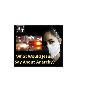 What Would Jesus Say to Civil Disobedience? - 6:7:20, 5.42 PM