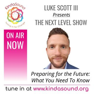 Preparing for the Future - What You Need To Know | The Next Level Show with Luke Scott III