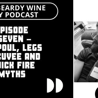 Episode Seven – Picpoul,  Legs N' Cuvee and Quickfire Myths