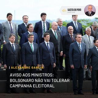 Aviso aos ministros: Bolsonaro não vai tolerar campanha eleitoral