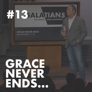 Galatians #13 - Grace Never Ends...