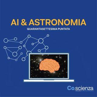 AI & Astronomia (Quarantasettesima Puntata)