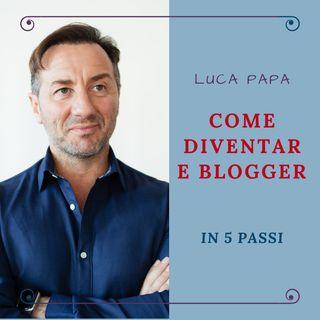 Come DIVENTARE BLOGGER: 5 Passi