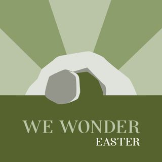 We Wonder: Easter Begins Tomorrow!