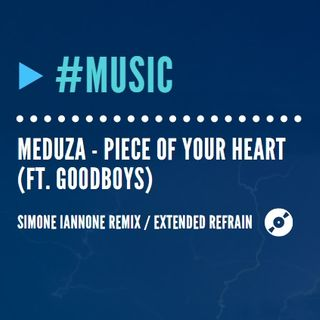 Meduza - Piece Of Your Heart | Extended Refrain (Simone Iannone Mix)