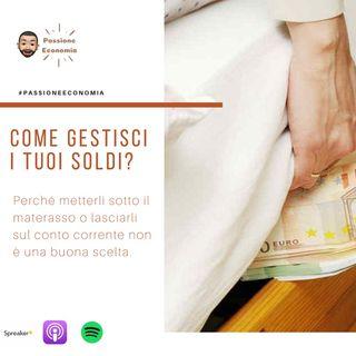 Come gestisci i tuoi soldi, li tieni sotto il materasso o investi?