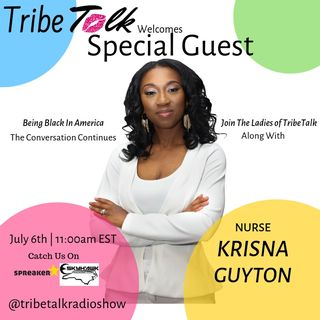 "Episode 21 TribeTalk Radio ""Being Black In America"" Show With Nurse Krisna Guyton"