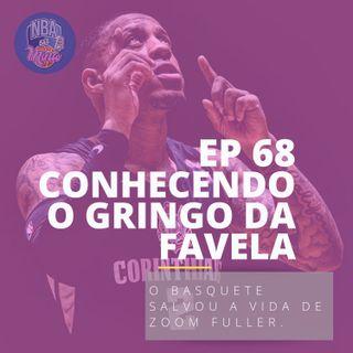 NBA das Mina #68 - Conhecendo Zoom Fuller, o Gringo da Favela