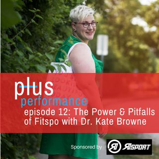 Ep 12: The Power & Pitfalls of Fitspo with Dr. Kate Browne