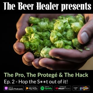 Ep. 60 - The Pro, The Protege & The Hack: Hop the S**t out of it! With Dave Padden (Akasha) & Ben Miller (From Ben)