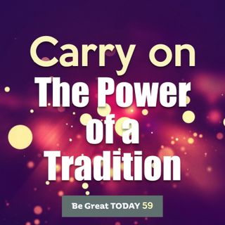 Episode 59: Carry on - The Power of a Tradition