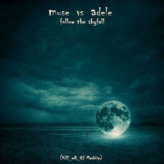 Kill_mR_DJ - Follow the Skyfall (Muse VS Adele)