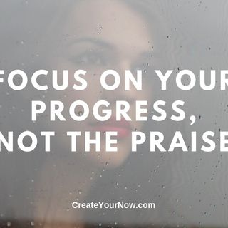 1556 Focus on Your Progress, Not the Praise