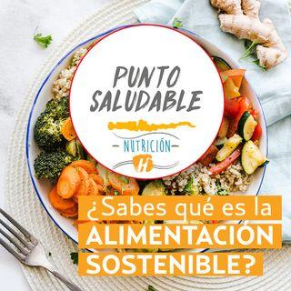 ¿Sabes qué es la alimentación sostenible? Aprende cómo tener una dieta saludable que cuide el planeta