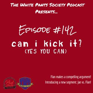 Episode 142 - Can I Kick It?