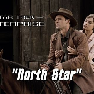 """Season 6, Episode 17 """"North Star"""" (ENT) with Thad Hait"""
