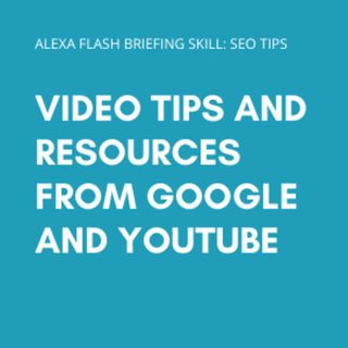 Episode 119: Video tips and resources from Google and YouTube