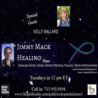 The Jimmy Mack Healing Show ~ Special Guest: Kelly Ballard ~ 24July2018