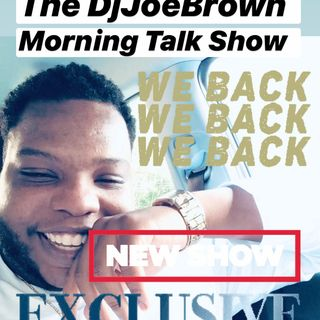The DjJoeBrown Morning Talk Show