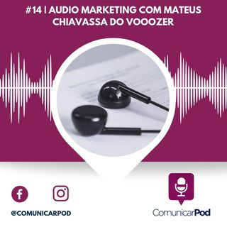 ComunicarPod #14 | Audio Marketing com Mateus Chiavassa do Vooozer