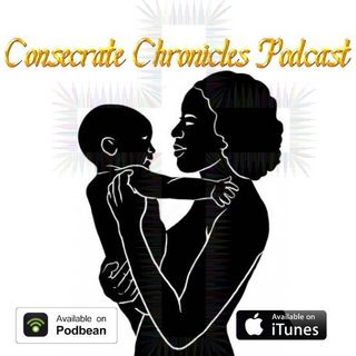 Consecrate Chronicles Podcast