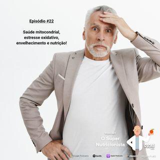 022 Saúde mitocondrial, estresse oxidativo, envelhecimento e nutrição