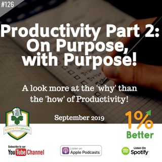 Productivity Part 2: On Purpose, with Purpose! - EP126