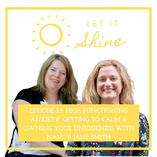 Episode 23: High Functioning Anxiety, Getting To Calm & Owning Your Uniqueness With Nancy-Jane Smith