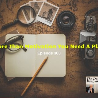 More Than Motivation You Need A Plan - Episode #383