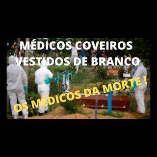 Há médicos que são coveiros vestidos de branco. Negacionistas e Bolsonaristas.